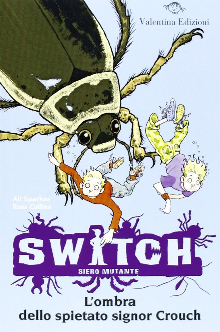 L'ombra dello spietato signor Crouch. Switch. Siero mutante. Vol. 6