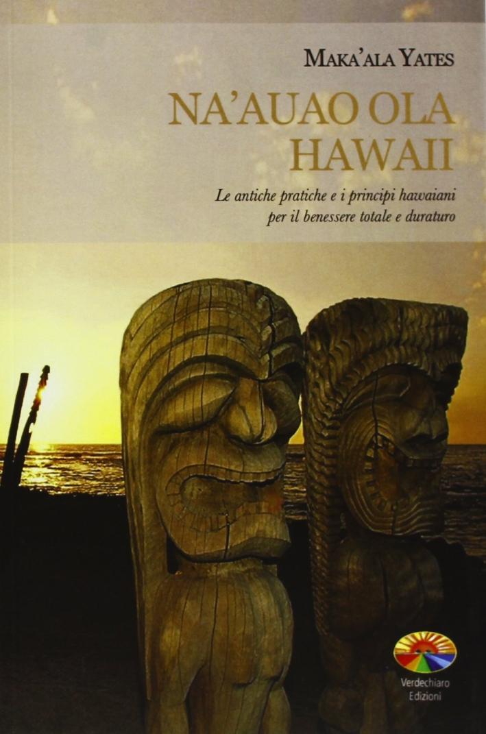 Na'auao Ola Hawaii. Le antiche pratiche e i principi hawaiani per il benessere totale e duraturo