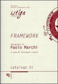 Framework. Fotografie di Paolo Marchi. Ediz. illustrata