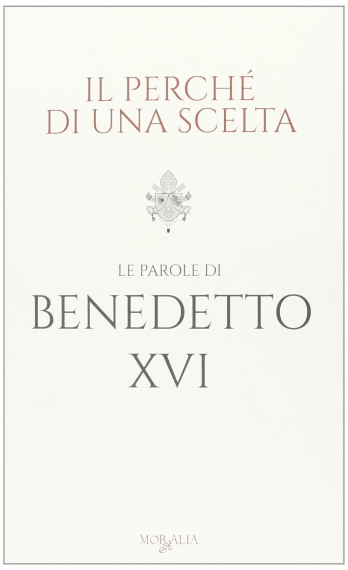 Il Perché di una Scelta. Le Parole di Benedetto XVI