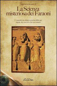 La scienza misteriosa dei faraoni. L'esposizione chiara e precisa delle sue regole, dei suoi riti e dei suoi misteri