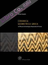 Ceramica geometrica greca nel Museo archeologico nazionale di Firenze. Ediz. illustrata