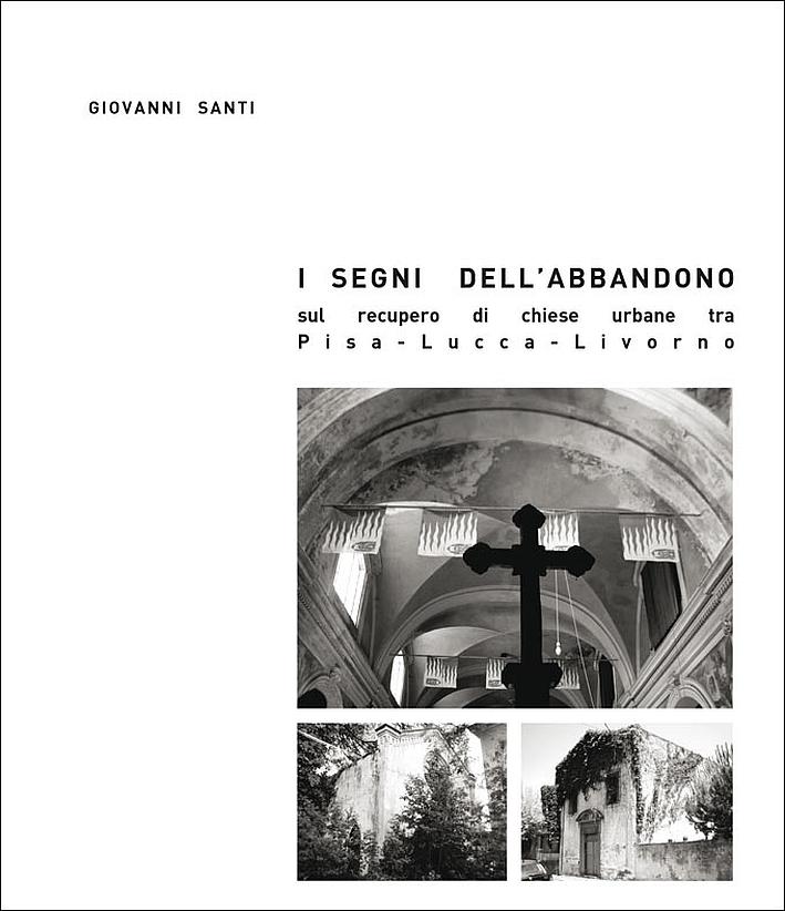 I Segni dell'Abbandono. Sul Recupero di Chiese Urbane tra Pisa - Lucca - Livorno