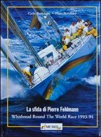 La sfida di Pierre Fehlemann. Whitbread round the world race 1993-1994
