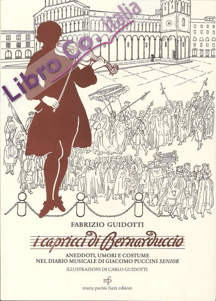 I capricci di Bernaduccio. Aneddoti, umori e costume nel diario musicale di Giacomo Puccini senior