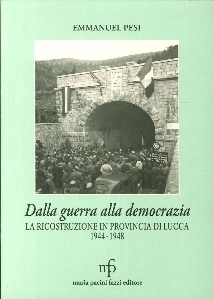 Dalla Guerra alla Democrazia. La Ricostruzione in Provincia di Lucca. 1944-1948