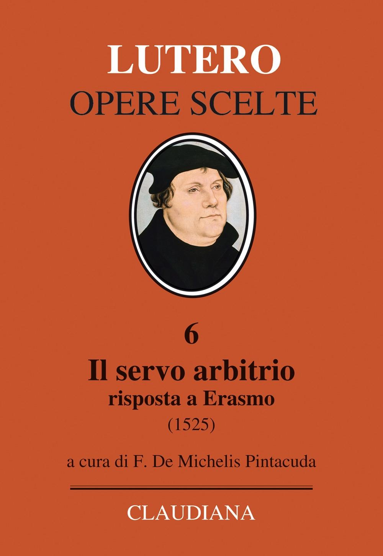Il servo arbitrio (1525). Risposta a Erasmo
