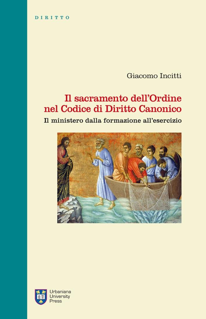 Il sacramento dell'Ordine nel Codice di Diritto Canonico. Il ministero dalla formazione all'esercizio