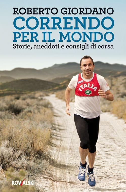 Correndo per il mondo. Storie, aneddoti e consigli di corsa