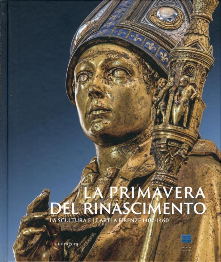La Primavera del Rinascimento. La scultura e le arti a Firenze 14001460