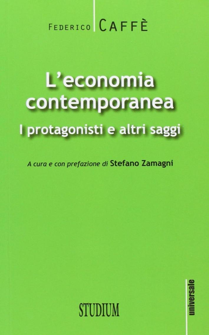 L'economia contemporanea. I protagonisti e altri saggi