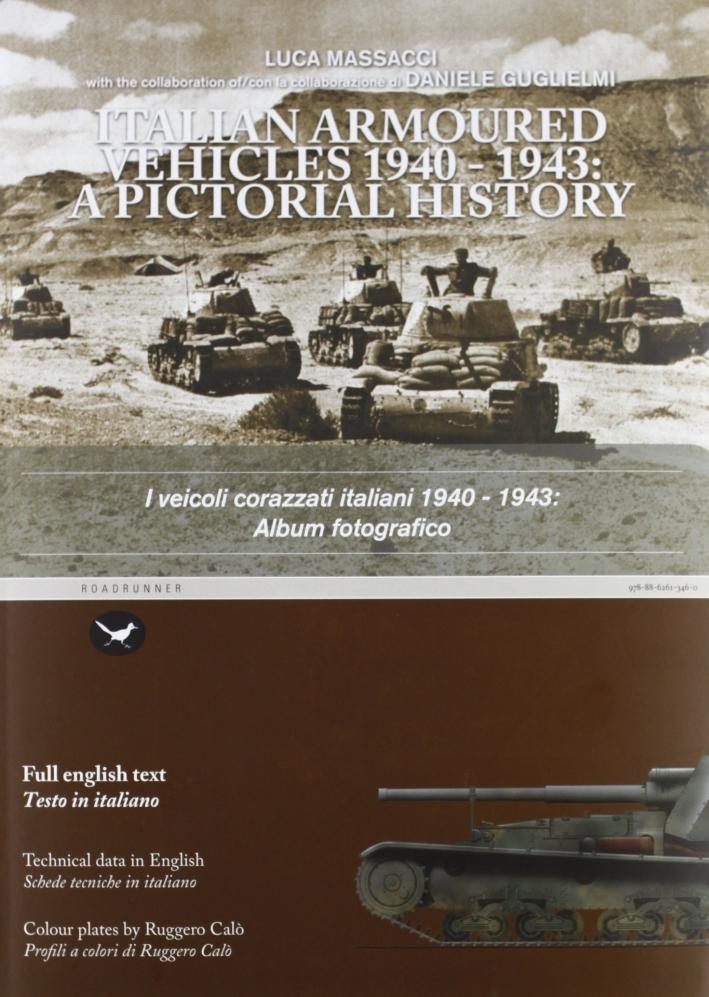 I Veicoli Corazzati Italiani 19401943. Album Fotografico. Italian Armoured Vehicles 1940-1943. A Pictorial History