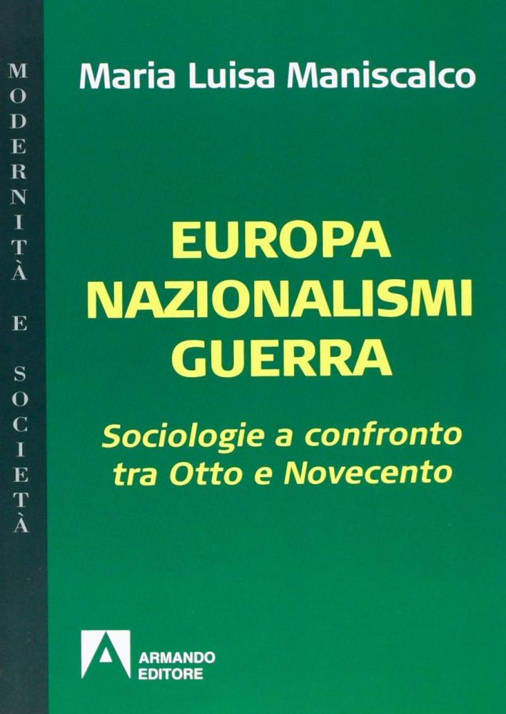 Europa nazionalismi guerra. Sociologie a confronto tra Otto e Novecento