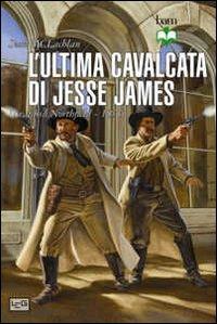 L'ultima cavalcata di Jesse James. Il raid su Northfield 1876
