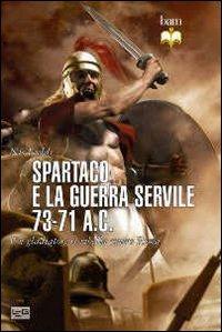 Spartaco e la guerra servile 73-71 a. C. Un gladiatore si ribella contro Roma