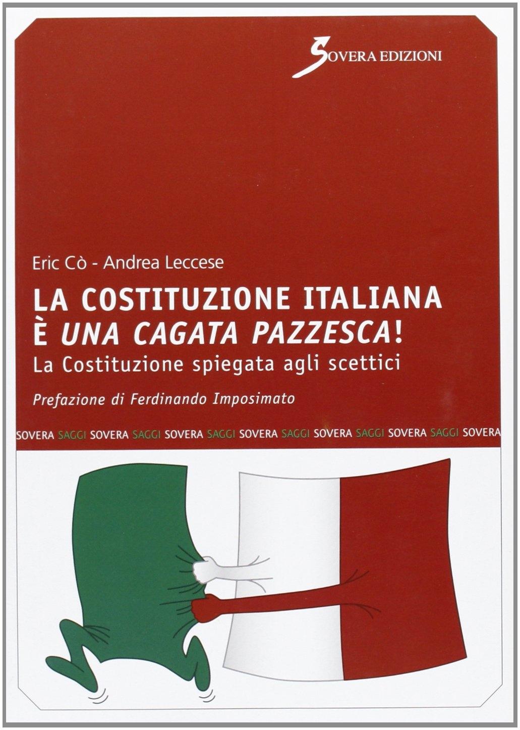 La Costituzione italiana è una cagata pazzesca. La Costituzione spiegata agli scettici