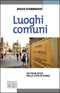 Luoghi comuni. Un tour etico nella città di Roma