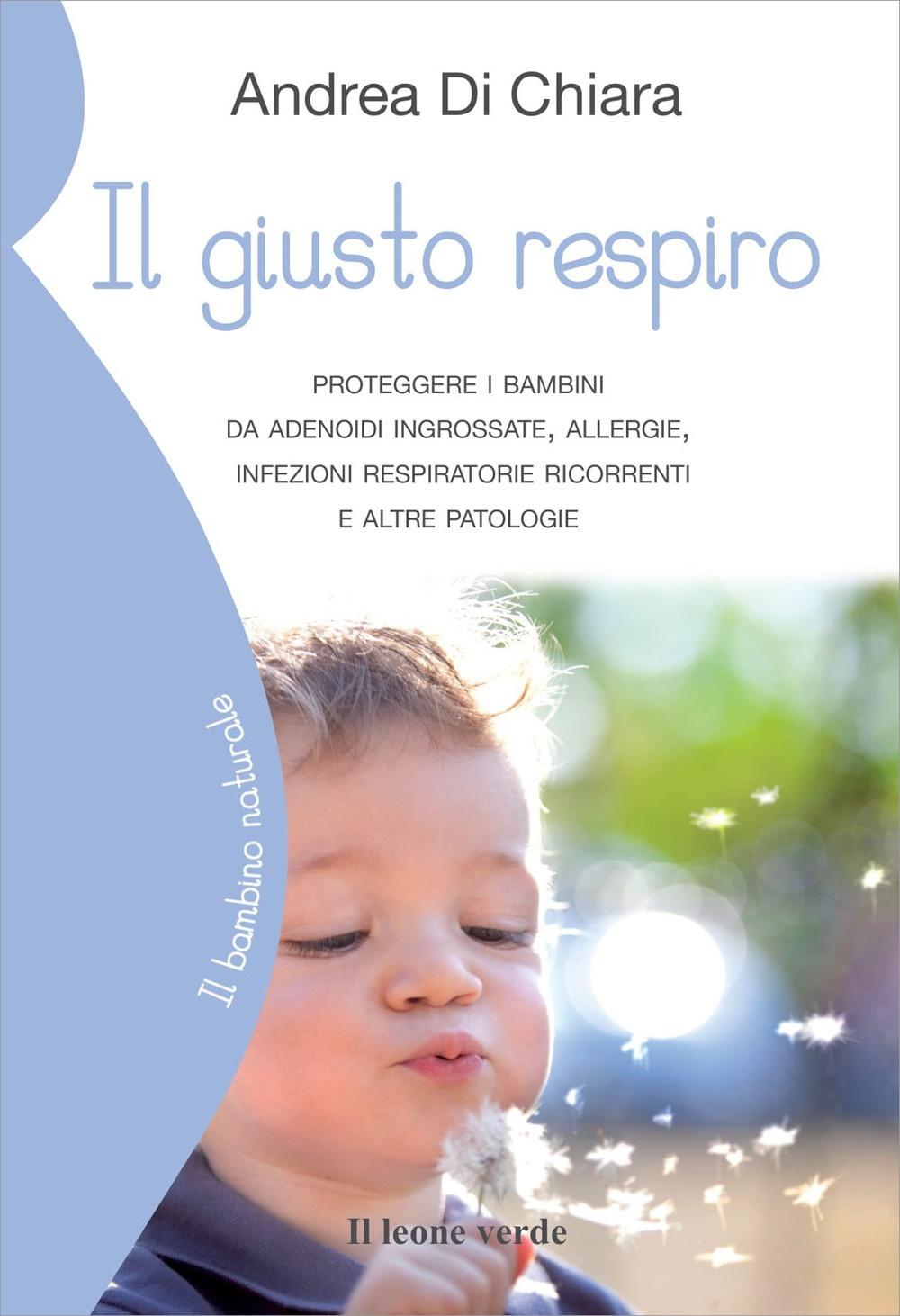 Il giusto respiro. Proteggere i bambini da adenoidi ingrossate, allergie, infezioni respiratorie ricorrenti e altre patologie