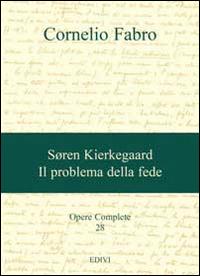 Opere complete. Vol. 28: Søren Kierkegaard. Il problema della fede