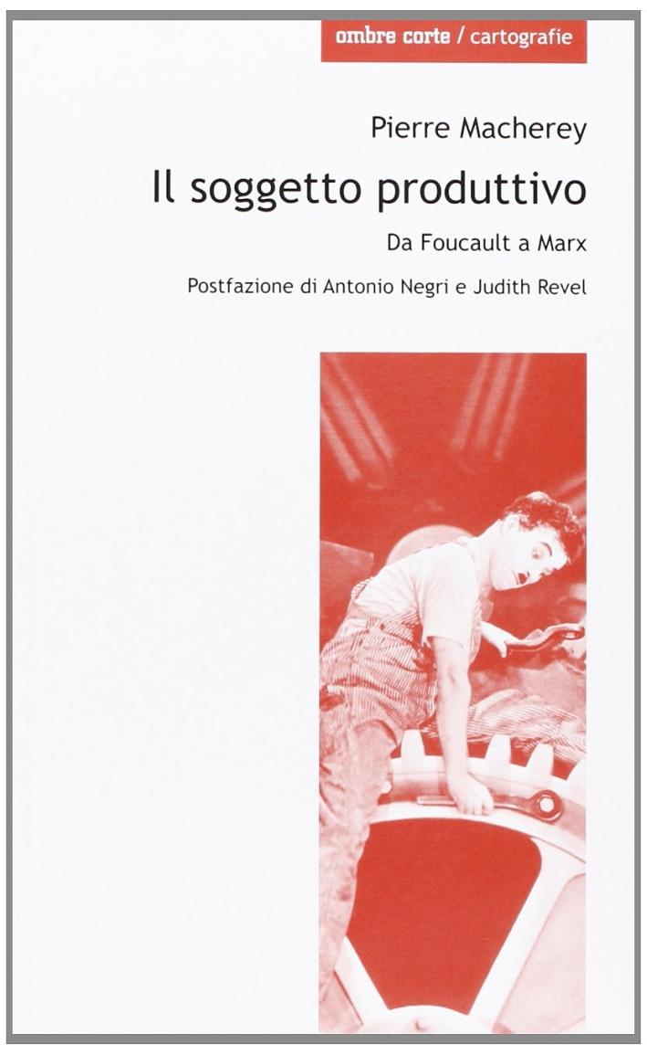 Il soggetto produttivo. Da Foucault a Marx