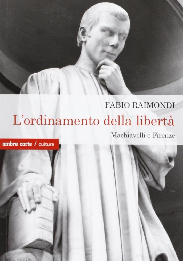 L'ordinamento della libertà. Machiavelli a Firenze