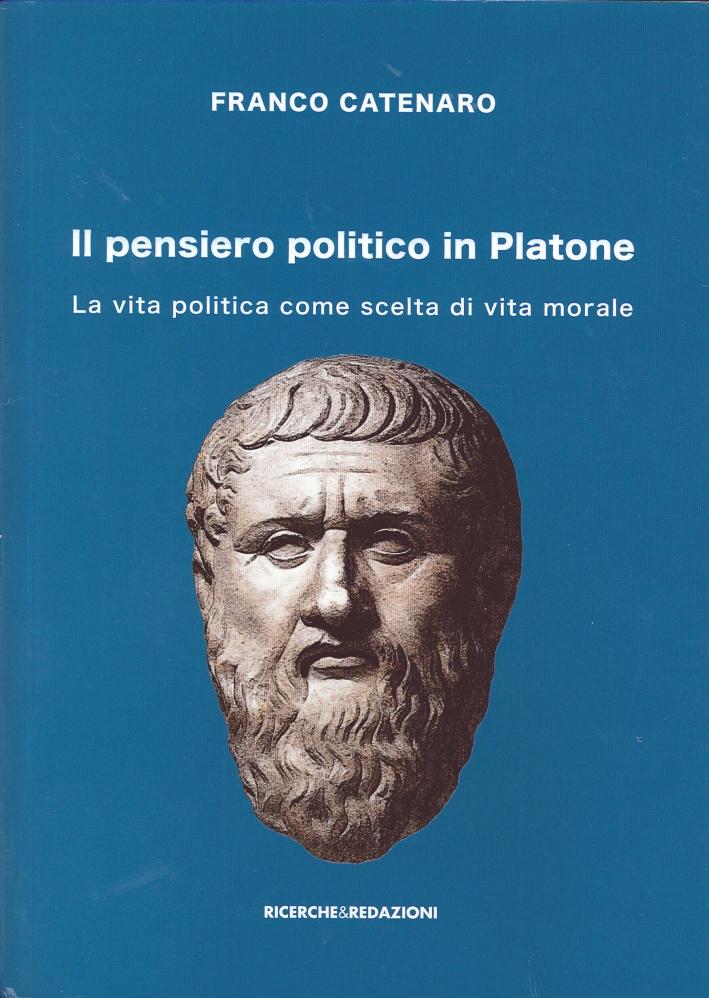 Il pensiero politico in Platone. La vita politica come scelta di vita morale.