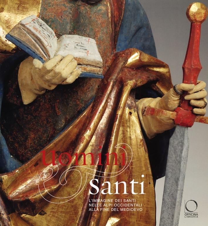 Uomini e Santi. L'Immagine dei Santi nelle Alpi Occidentali alla Fine del Medioevo