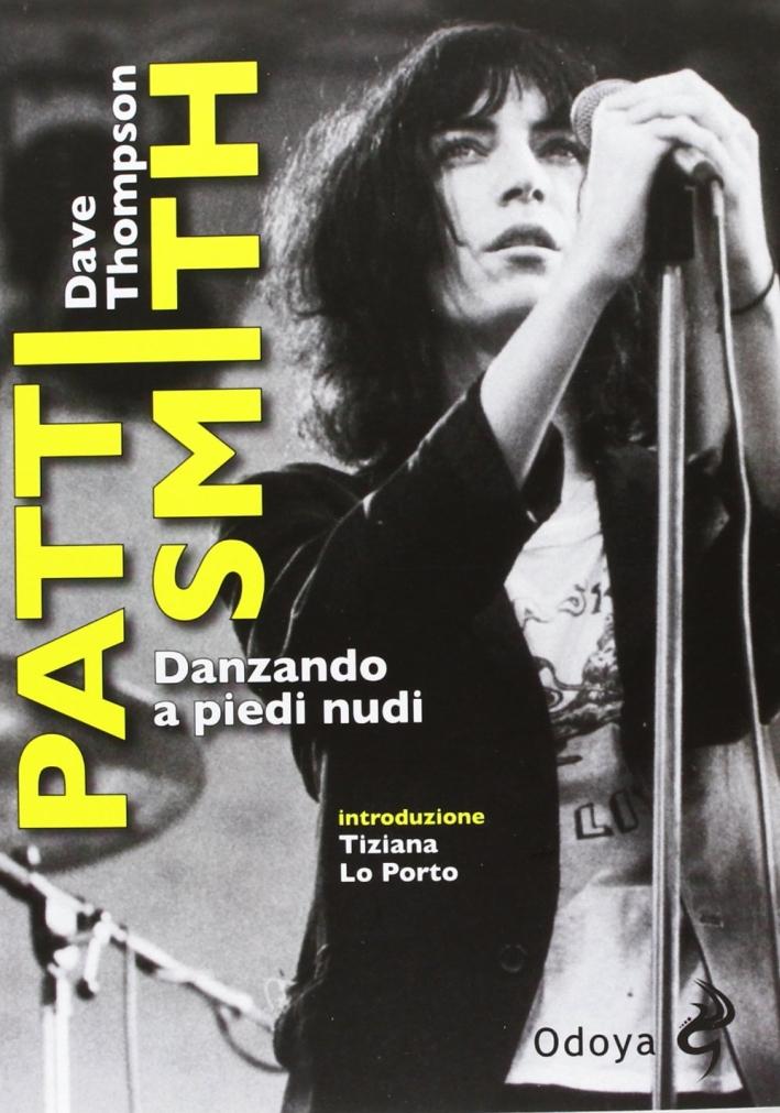 Patti Smith. Danzando a piedi nudi