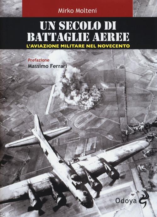 Un secolo di battaglie aeree. L'aviazione militare nel Novecento.