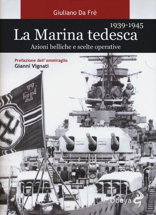La marina tedesca 1939-1945. Azioni belliche e scelte operative