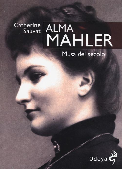 Alma Mahler. Musa del secolo.