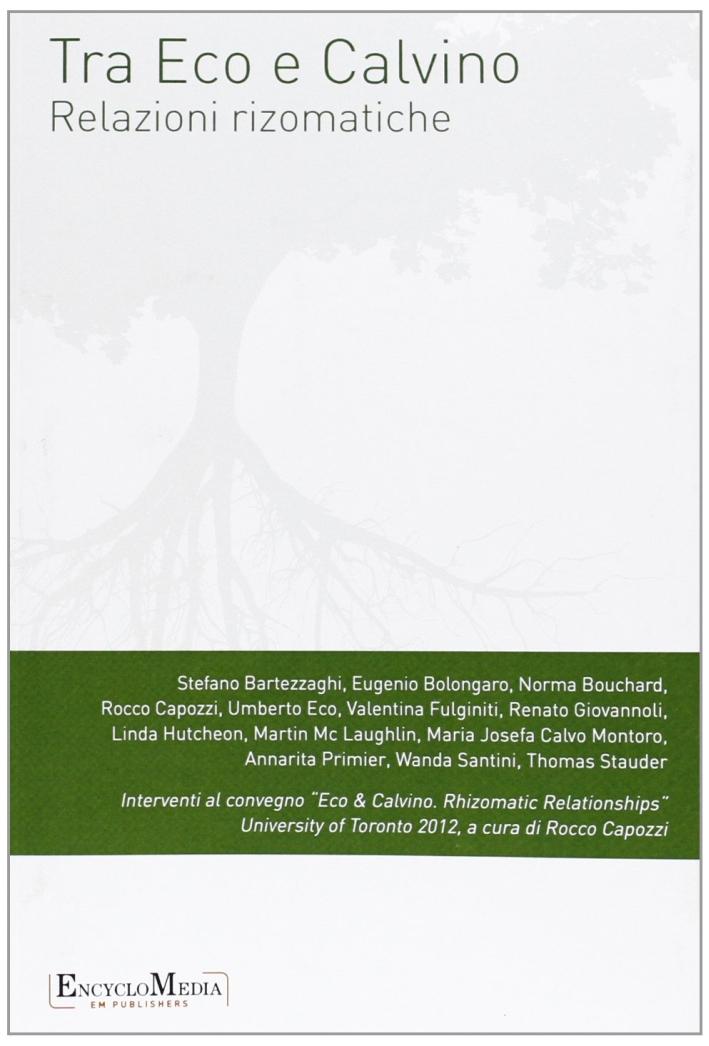 Tra Eco e Calvino. Relazioni rizomatiche. Atti del Convegno (Toronto, 13-14 aprile 2012).