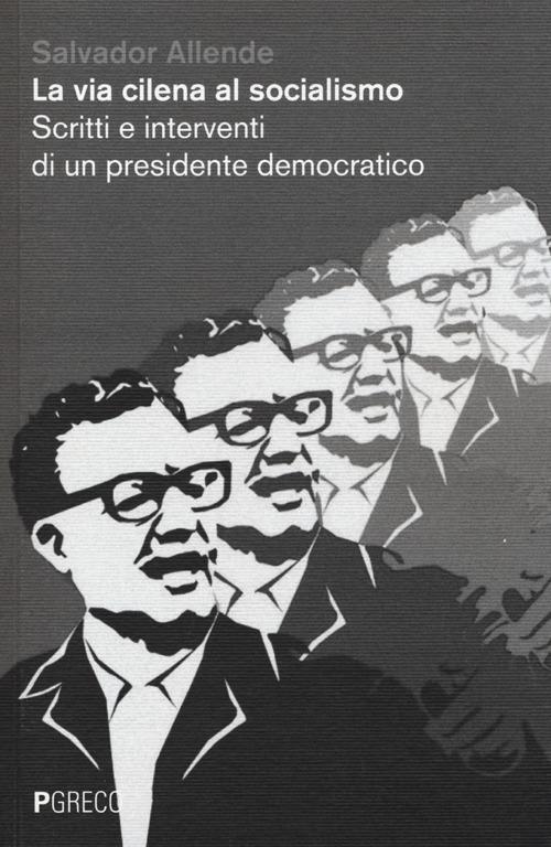 La via cilena al socialismo. Scritti e interventi di un presidente democratico.