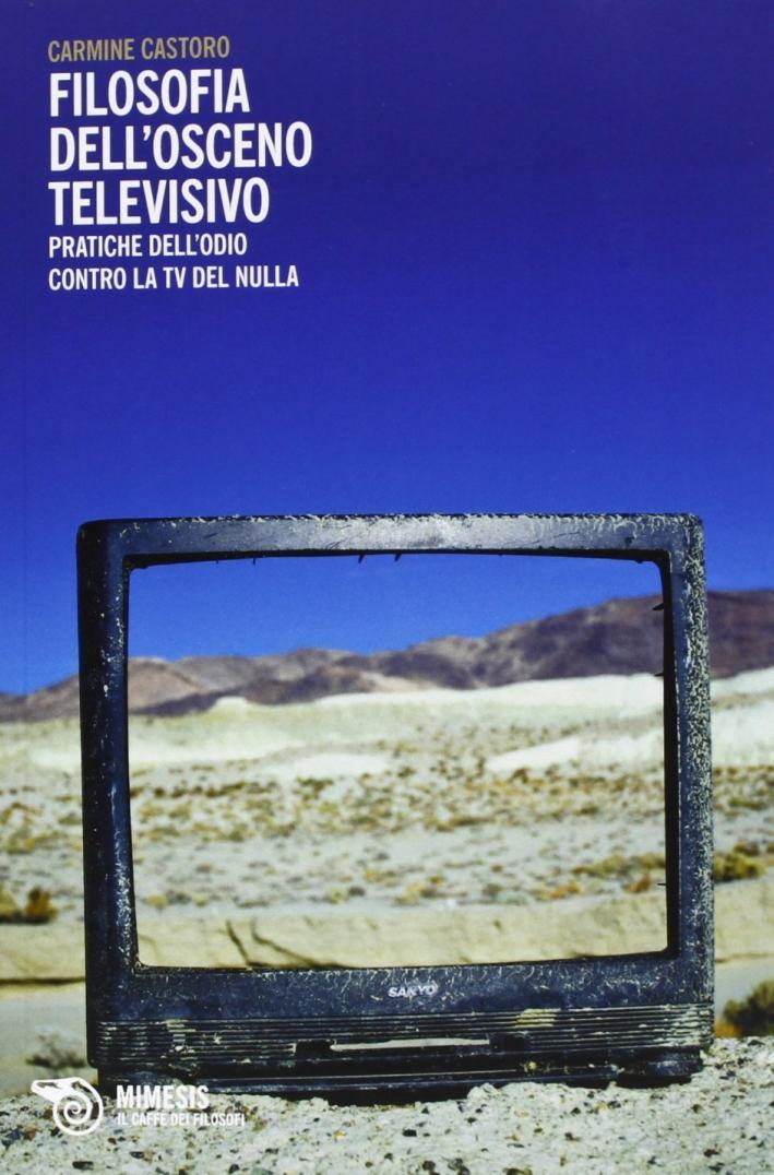Filosofia dell'osceno televisivo. Pratiche dell'odio contro la TV del nulla.