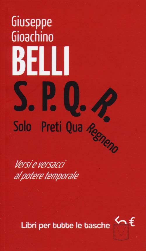 S.P.Q.R. Solo Preti Qua Regnano. Versi e Versacci al Potere Temporale.