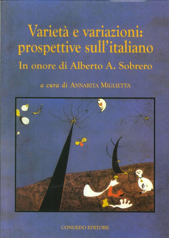 Varietà e variazioni. Prospettive sull'italiano. In onore di Alberto A. Sobrero