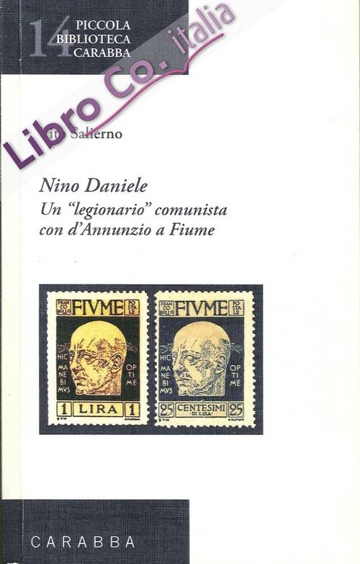 Nino Daniele. Un Legionario Comunista con d'Annunzio a Fiume.