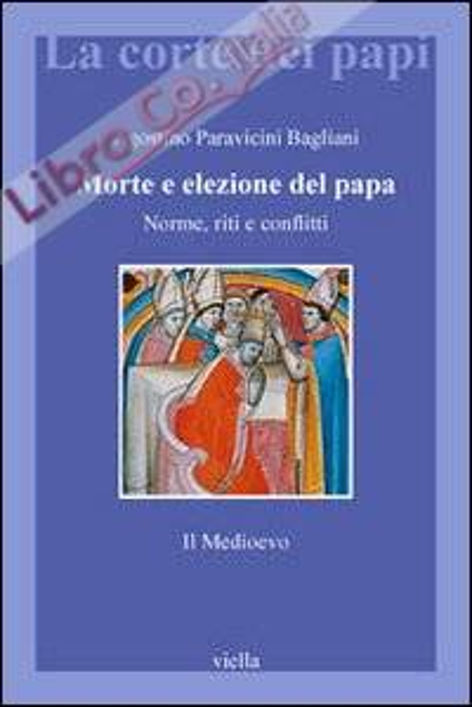 Morte e elezione del Papa. Norme, riti e conflitti. Il Medioevo