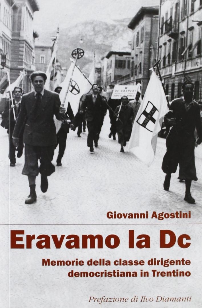 Eravamo la DC. Memorie della classe dirigente democristiana in Trentino