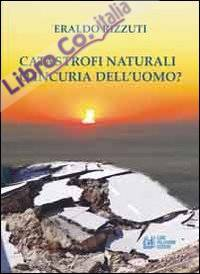 Catastrofi naturali o incuria dell'uomo?