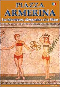 Piazza Armerina I mosaici, Morgantina e la Venere. Ediz. francese.