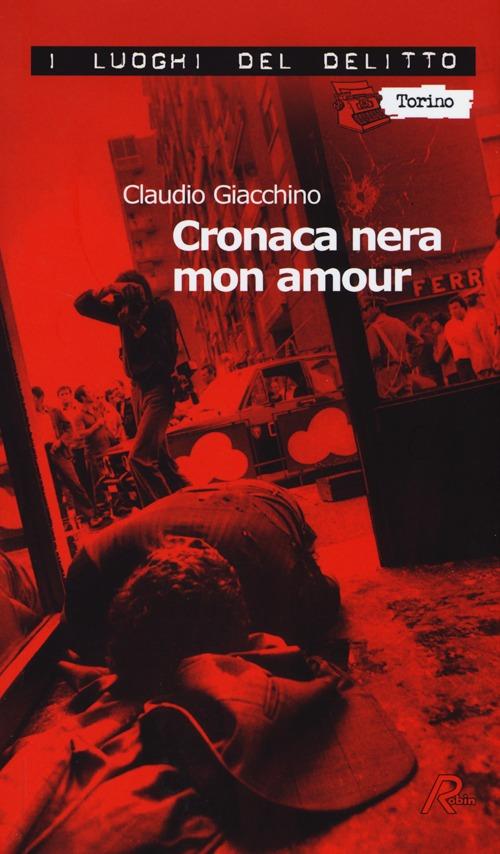 Cronaca nera mon amour. Le inchieste di Clara Chevalley. Vol. 1.
