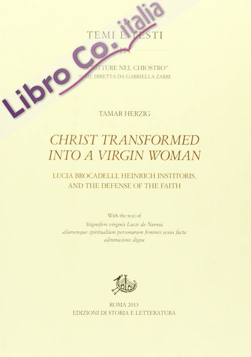 Christ transformed into a Virgin woman. Lucia Brocadelli, Heinrich Institoris and the defense of the faith.