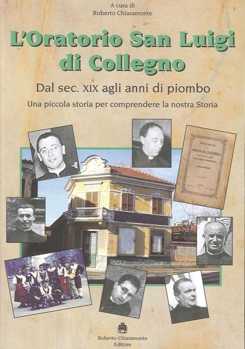 L'oratorio San Luigi di Collegno. Dal secolo XIX agli anni del piombo. Una piccola storia per comprendere la nostra storia