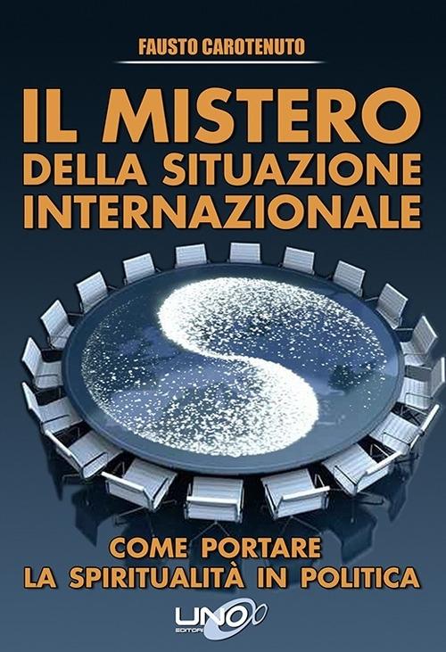 Il mistero della situazione internazionale. Come portare la spiritualità in politica.