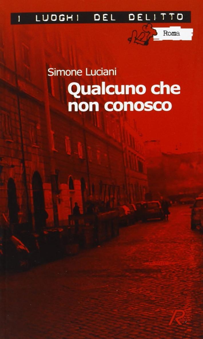 Qualcuno che non conosco. Le inchieste dell'investigatore Stefano Mori. Vol. 1.