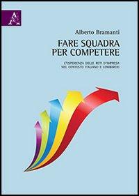 Fare squadra per competere. L'esperienza delle reti d'impresa nel contesto italiano e lombardo.