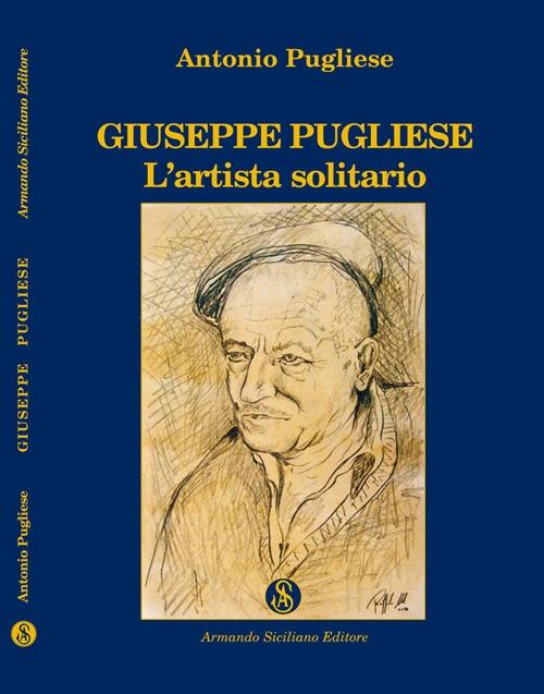 Giuseppe Pugliese. L'artista solitario