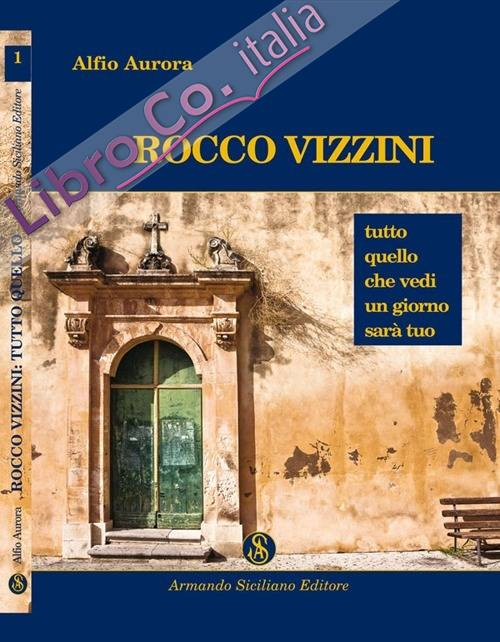 Rocco Vizzini. Vol. 1: Tutto quello che vedi un giorno sarà tuo