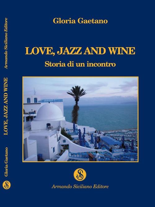 Love, jazz and wine. Storia di un incontro
